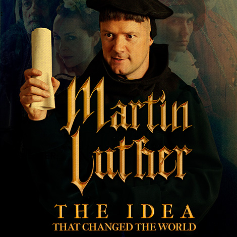Martin Luther: The Idea That Changed The World (San Gabriel, CA)